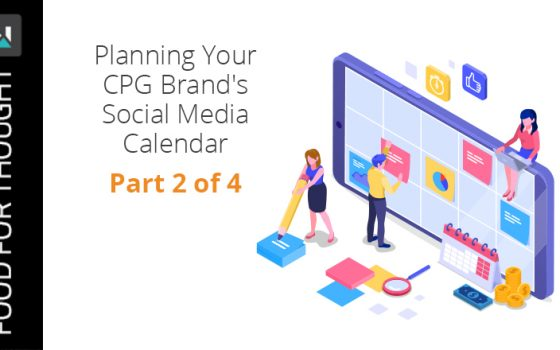 Planning Your CPG Brand's Social Media Calendar | Part 2