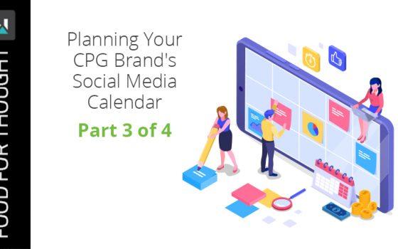 Planning Your CPG Brand's Social Media Calendar | Part 3